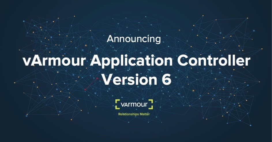 Announcing General Availability of vArmour's Application Controller Version 6