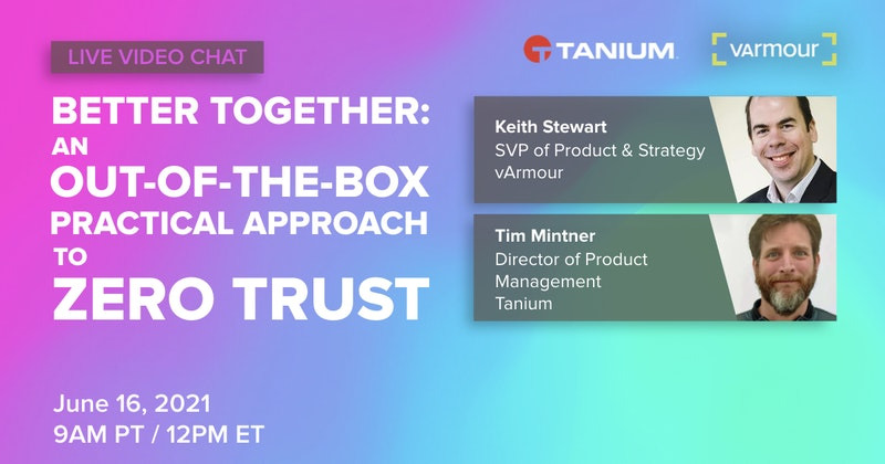Better Together: An Out-of-the-Box Practical Approach to Zero Trust with Tanium and vArmour