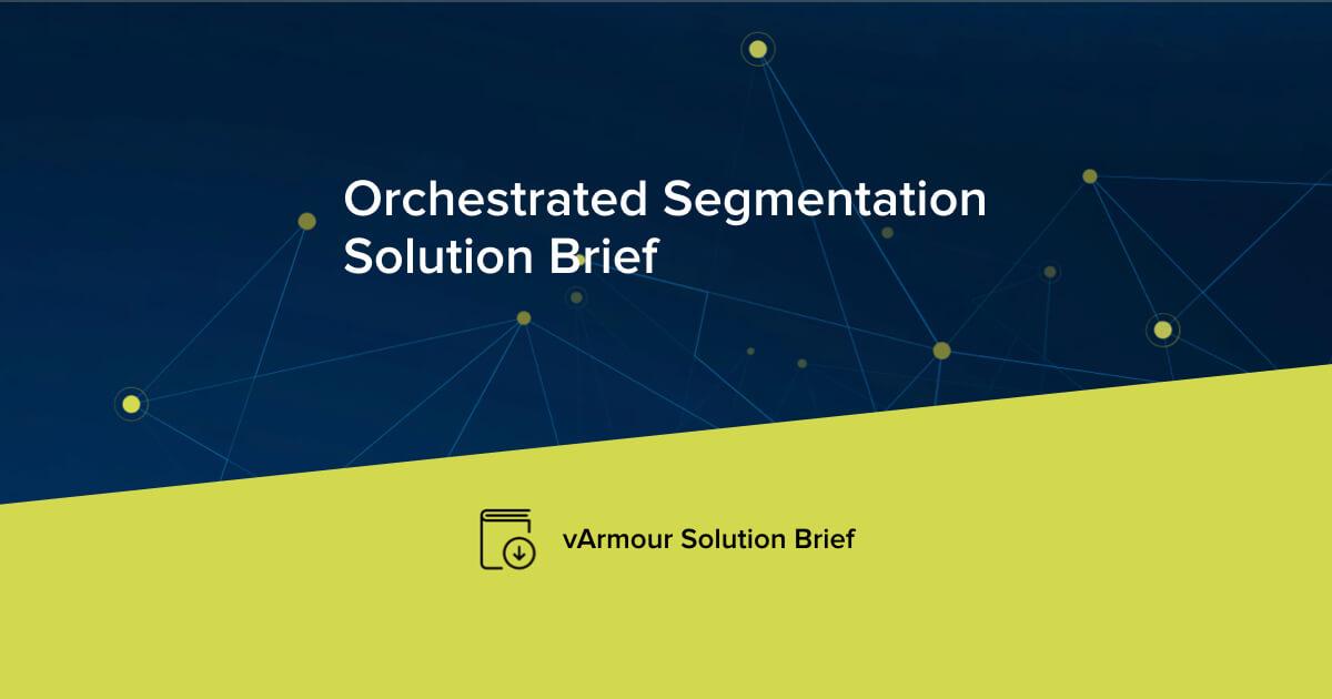 Orchestrated Segmentation Solution Brief