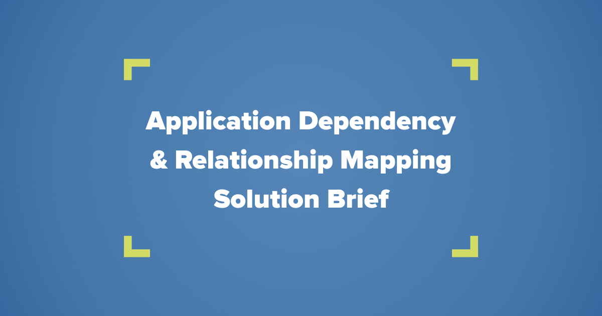 Application Dependency & Relationship Mapping Solution Brief
