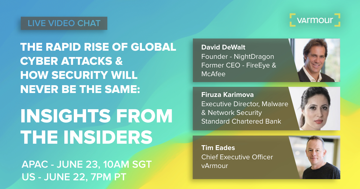 The Rapid Rise of Global Cyber Attacks & How Security Will Never Be The Same: Insights from the Insiders