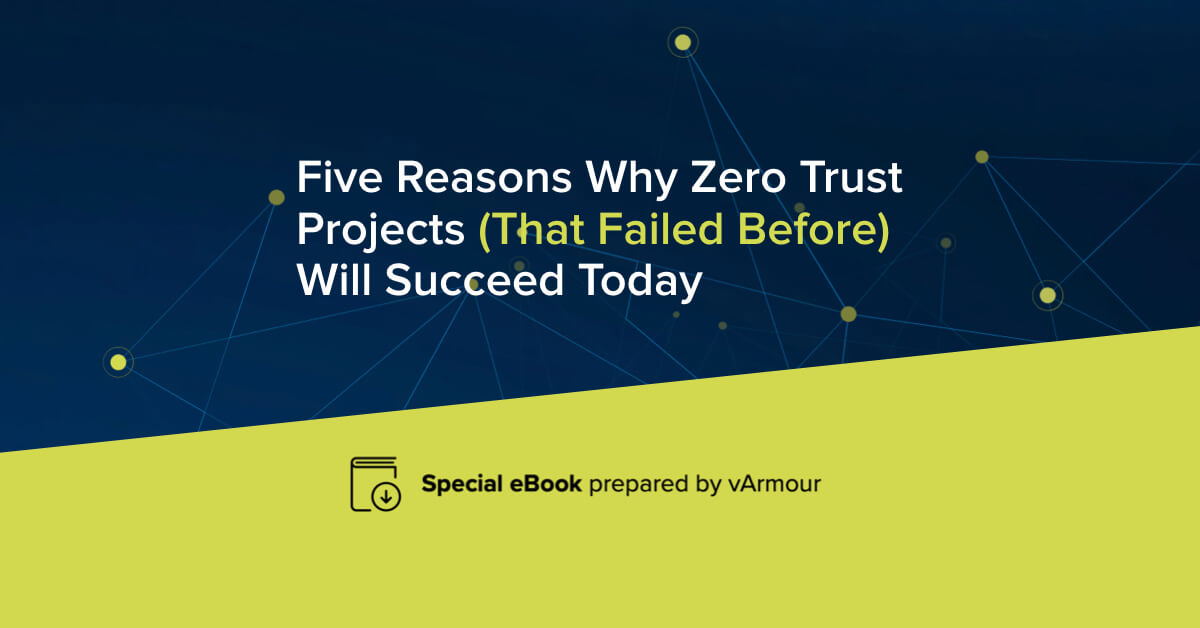 Five Reasons Why Zero Trust Projects (That Failed Before) Will Succeed Today
